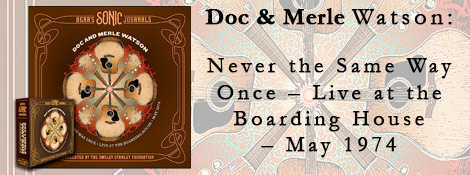 Doc & Merle Watson: Never the Same Way Once - Live at the Boarding House - May 1974